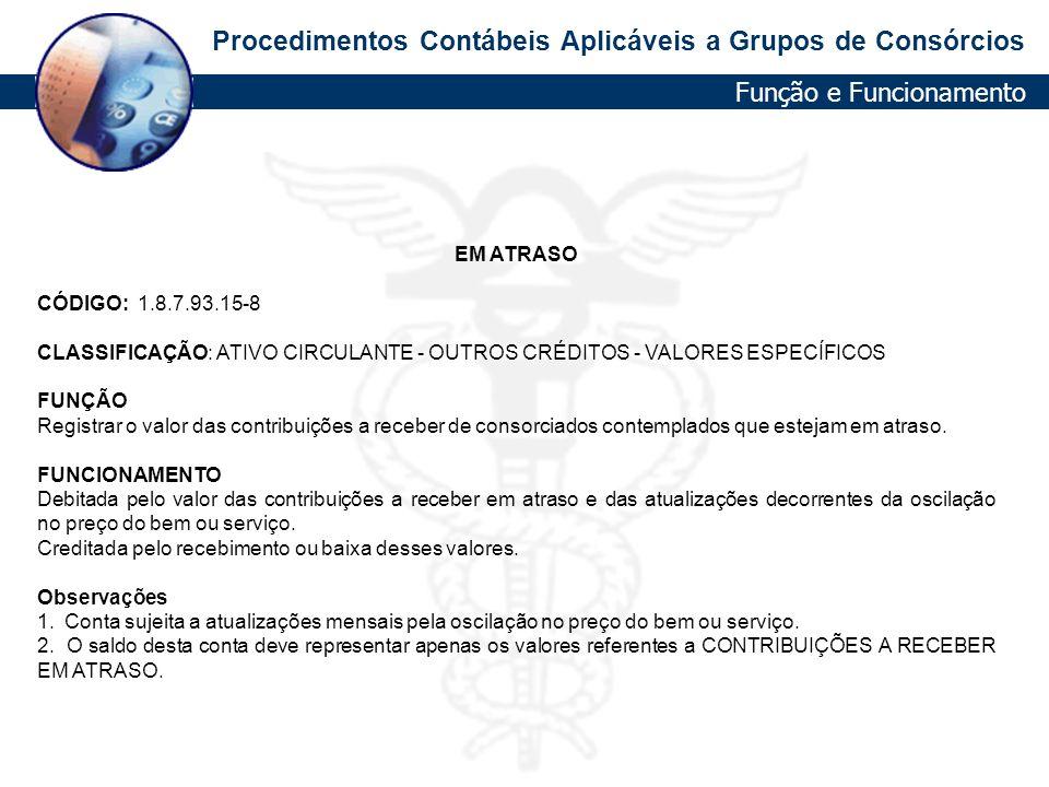 Procedimentos Contábeis Aplicáveis a Grupos de Consórcios EM ATRASO CÓDIGO: 1.8.7.93.15-8 CLASSIFICAÇÃO: ATIVO CIRCULANTE - OUTROS CRÉDITOS - VALORES