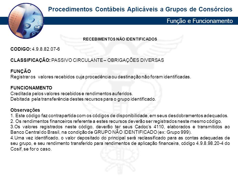Procedimentos Contábeis Aplicáveis a Grupos de Consórcios RECEBIMENTOS NÃO IDENTIFICADOS CODIGO: 4.9.8.82.07-6 CLASSIFICAÇÃO: PASSIVO CIRCULANTE – OBR