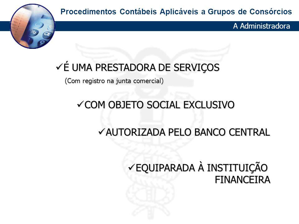 Procedimentos Contábeis Aplicáveis a Grupos de Consórcios OBRIGAÇÕES COM A ADMINISTRADORA CÓDIGO: 4.9.8.92.00-4 CLASSIFICAÇÃO: PASSIVO CIRCULANTE FUNÇÃO Registrar o valor de eventuais obrigações do grupo de consórcio com a respectiva administradora.