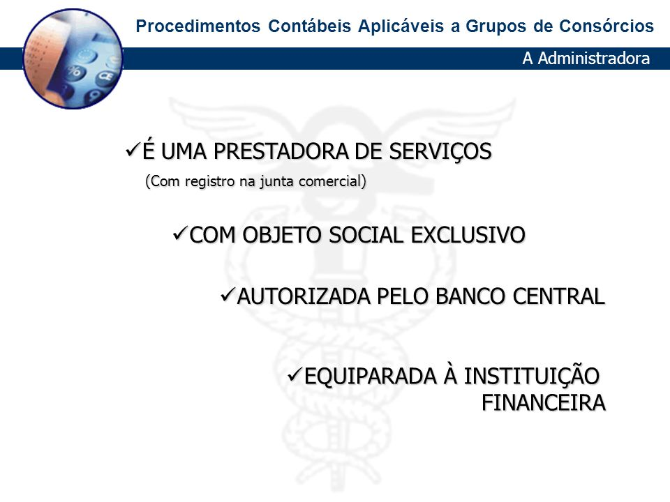 Procedimentos Contábeis Aplicáveis a Grupos de Consórcios A Administradora ÉUMA PRESTADORA DE SERVIÇOS É UMA PRESTADORA DE SERVIÇOS (Com registro na j