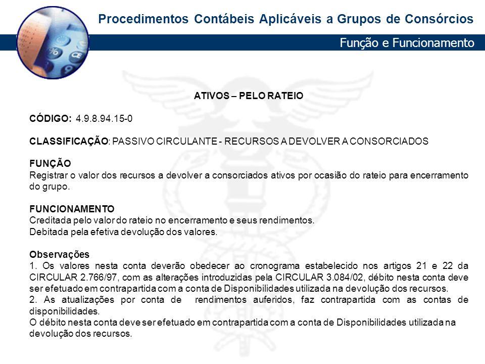 Procedimentos Contábeis Aplicáveis a Grupos de Consórcios ATIVOS – PELO RATEIO CÓDIGO: 4.9.8.94.15-0 CLASSIFICAÇÃO: PASSIVO CIRCULANTE - RECURSOS A DE
