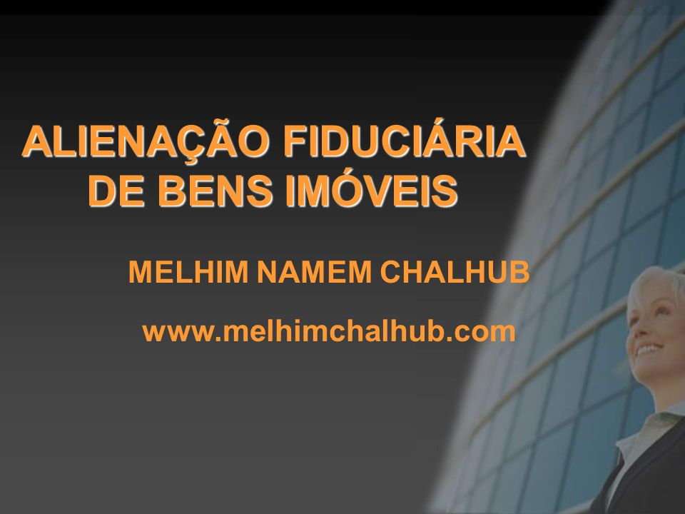 ALIENAÇÃO FIDUCIÁRIA DE BENS IMÓVEIS MELHIM NAMEM CHALHUB www.melhimchalhub.com