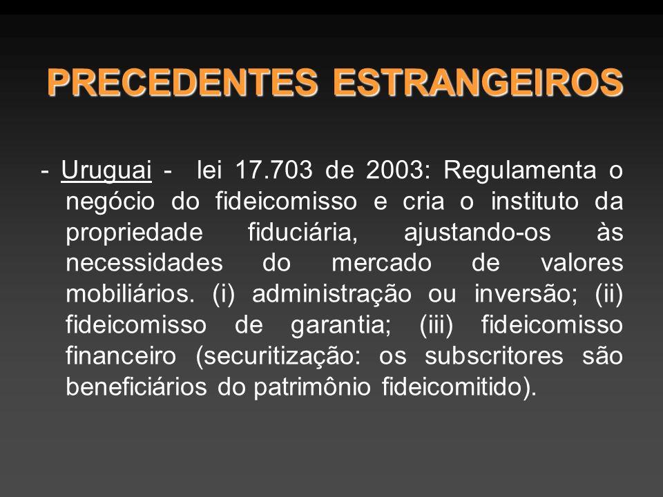 - Uruguai - lei 17.703 de 2003: Regulamenta o negócio do fideicomisso e cria o instituto da propriedade fiduciária, ajustando-os às necessidades do me