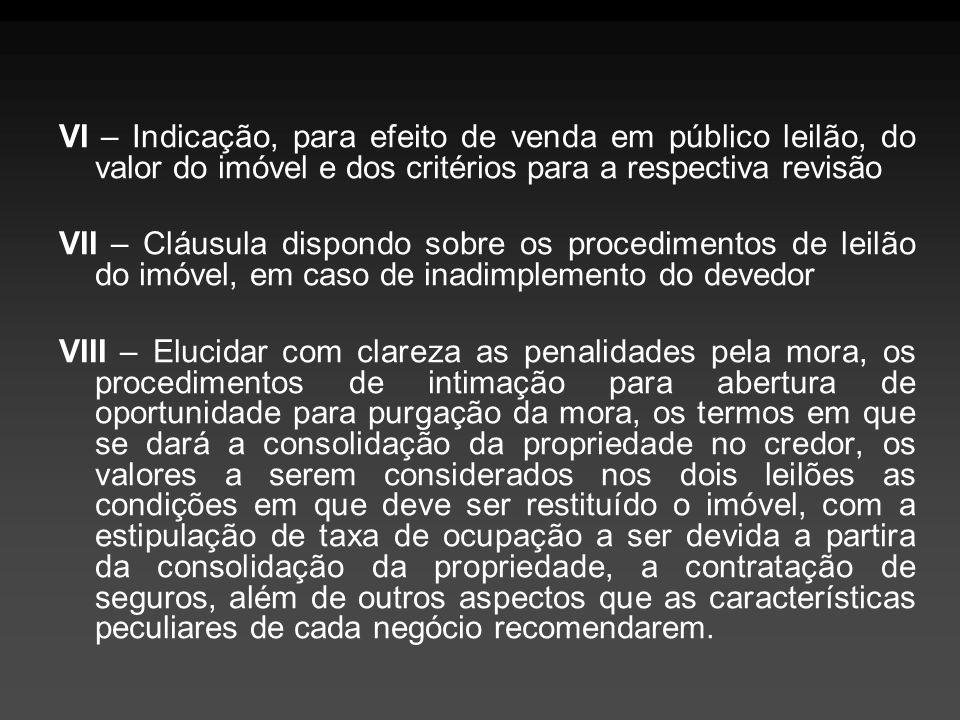 VI – Indicação, para efeito de venda em público leilão, do valor do imóvel e dos critérios para a respectiva revisão VII – Cláusula dispondo sobre os