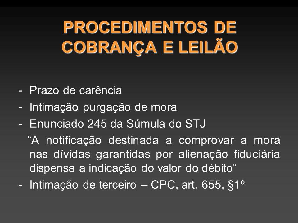 PROCEDIMENTOS DE COBRANÇA E LEILÃO -Prazo de carência -Intimação purgação de mora -Enunciado 245 da Súmula do STJ A notificação destinada a comprovar