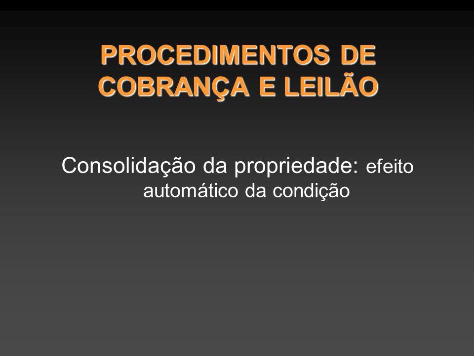PROCEDIMENTOS DE COBRANÇA E LEILÃO Consolidação da propriedade: efeito automático da condição