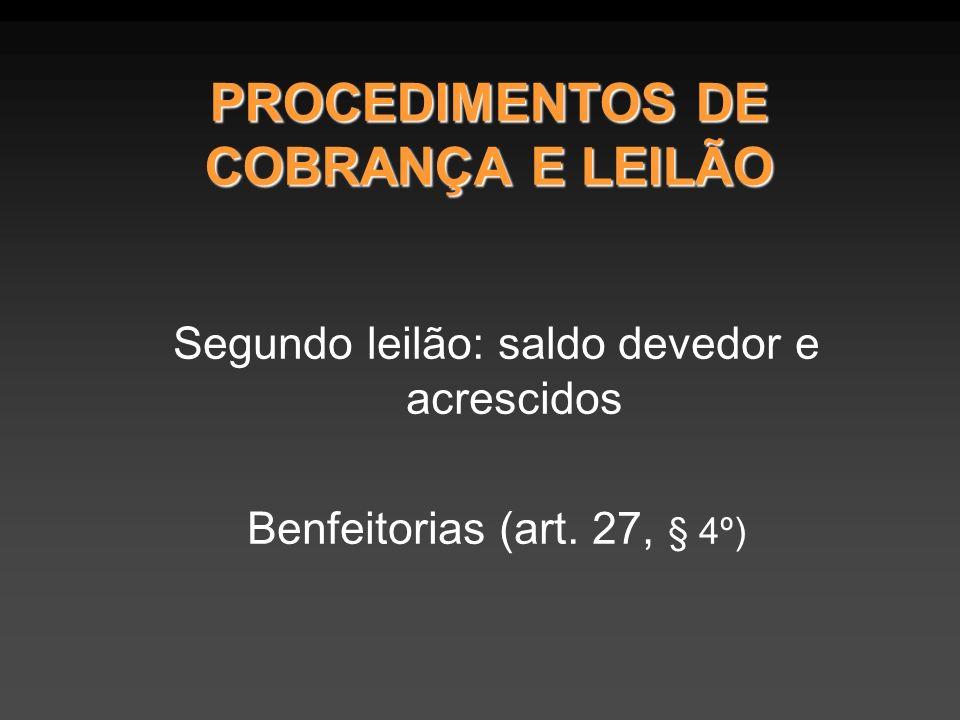 PROCEDIMENTOS DE COBRANÇA E LEILÃO Segundo leilão: saldo devedor e acrescidos Benfeitorias (art. 27, § 4º)
