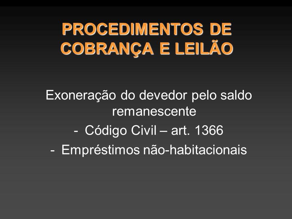 PROCEDIMENTOS DE COBRANÇA E LEILÃO Exoneração do devedor pelo saldo remanescente -Código Civil – art. 1366 -Empréstimos não-habitacionais