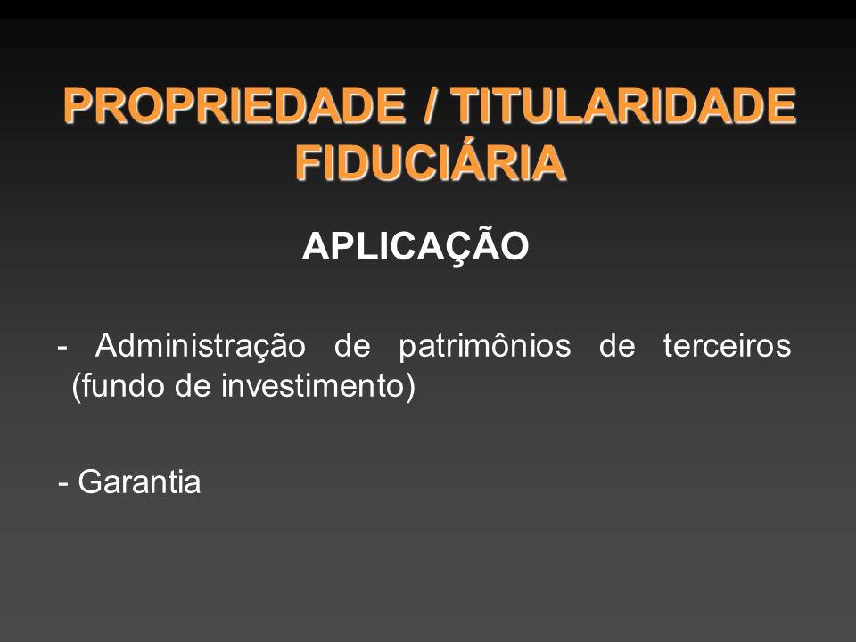 PROPRIEDADE / TITULARIDADE FIDUCIÁRIA APLICAÇÃO - Administração de patrimônios de terceiros (fundo de investimento) - Garantia