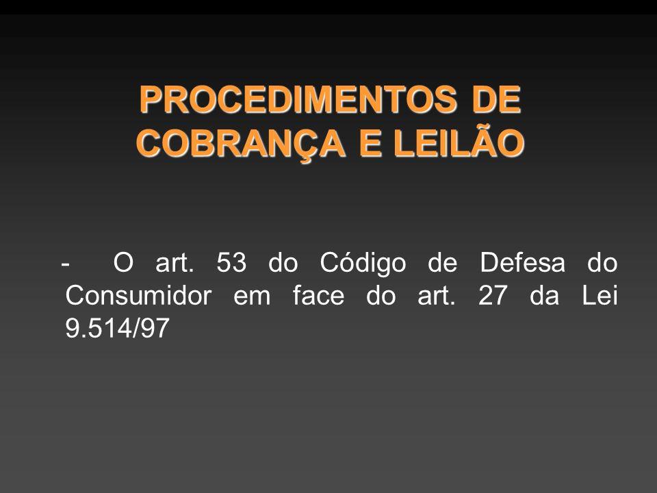 PROCEDIMENTOS DE COBRANÇA E LEILÃO - O art. 53 do Código de Defesa do Consumidor em face do art. 27 da Lei 9.514/97