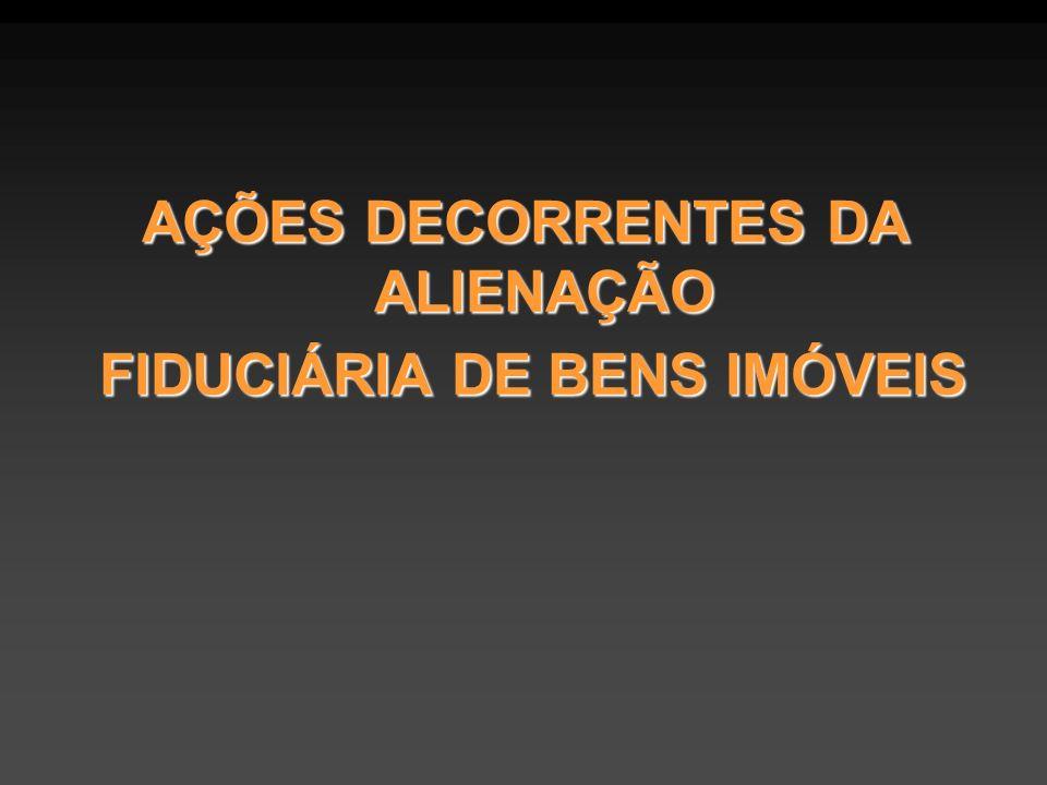 AÇÕES DECORRENTES DA ALIENAÇÃO FIDUCIÁRIA DE BENS IMÓVEIS FIDUCIÁRIA DE BENS IMÓVEIS