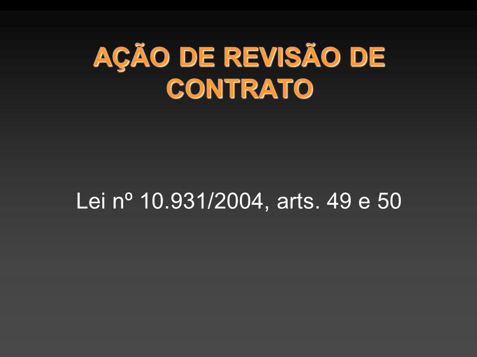 AÇÃO DE REVISÃO DE CONTRATO Lei nº 10.931/2004, arts. 49 e 50