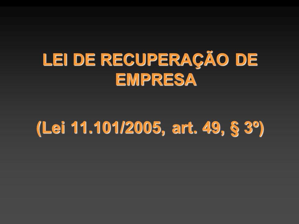 LEI DE RECUPERAÇÃO DE EMPRESA (Lei 11.101/2005, art. 49, § 3º)