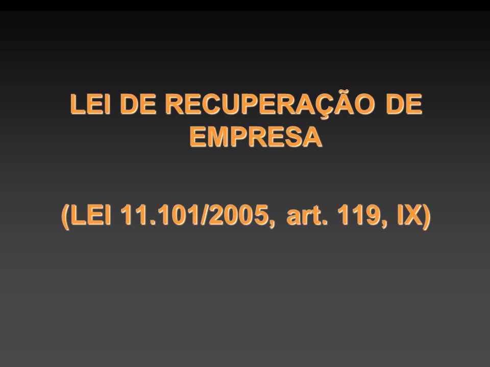 LEI DE RECUPERAÇÃO DE EMPRESA (LEI 11.101/2005, art. 119, IX)