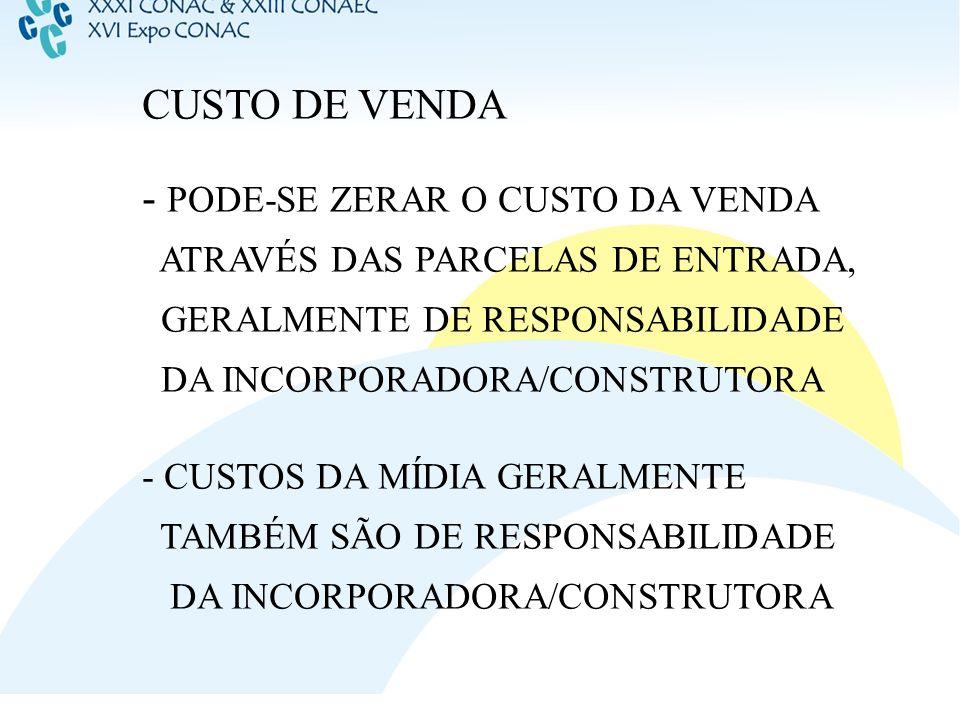 CUSTO DE VENDA - PODE-SE ZERAR O CUSTO DA VENDA ATRAVÉS DAS PARCELAS DE ENTRADA, GERALMENTE DE RESPONSABILIDADE DA INCORPORADORA/CONSTRUTORA - CUSTOS
