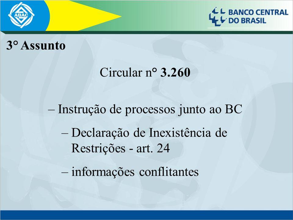Circular n° 3.260 – Instrução de processos junto ao BC – Declaração de Inexistência de Restrições - art. 24 – informações conflitantes 3° Assunto