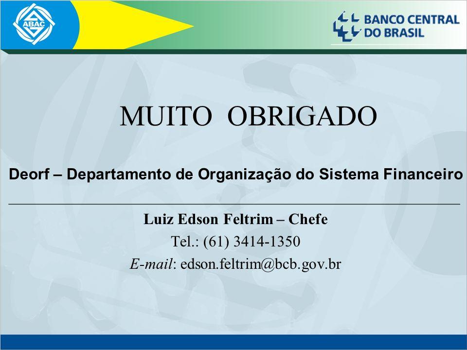 MUITO OBRIGADO Deorf – Departamento de Organização do Sistema Financeiro __________________________________________________________ Luiz Edson Feltrim