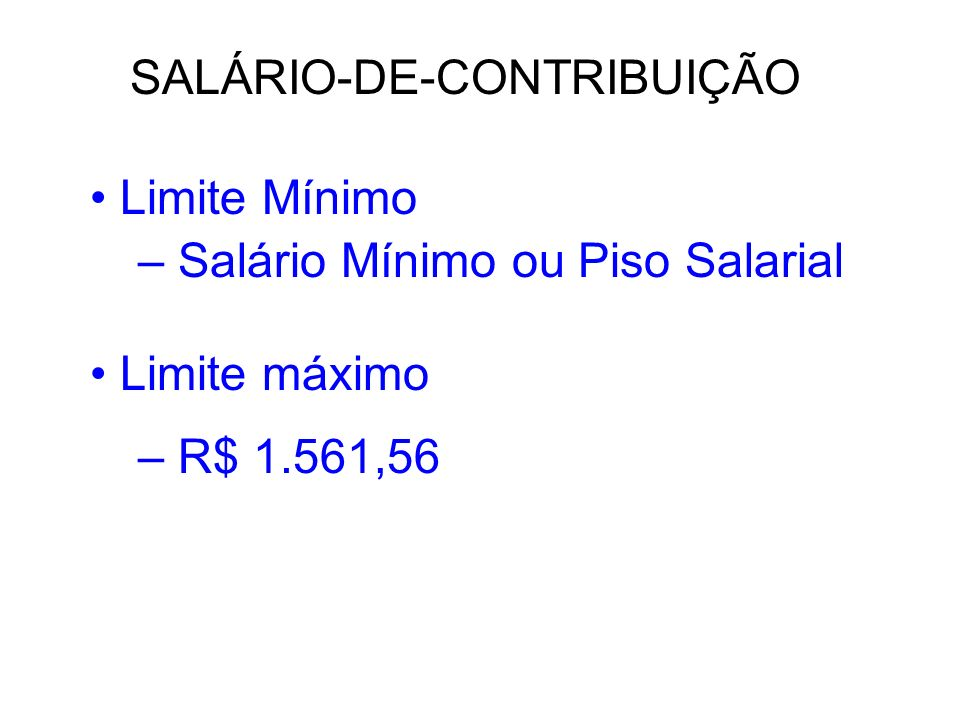 SALÁRIO-DE-CONTRIBUIÇÃO Todos os ganhos do trabalhador durante o mês Inclui –13º salário, abonos, salário-maternidade, horas extras, gorjetas, gratifi
