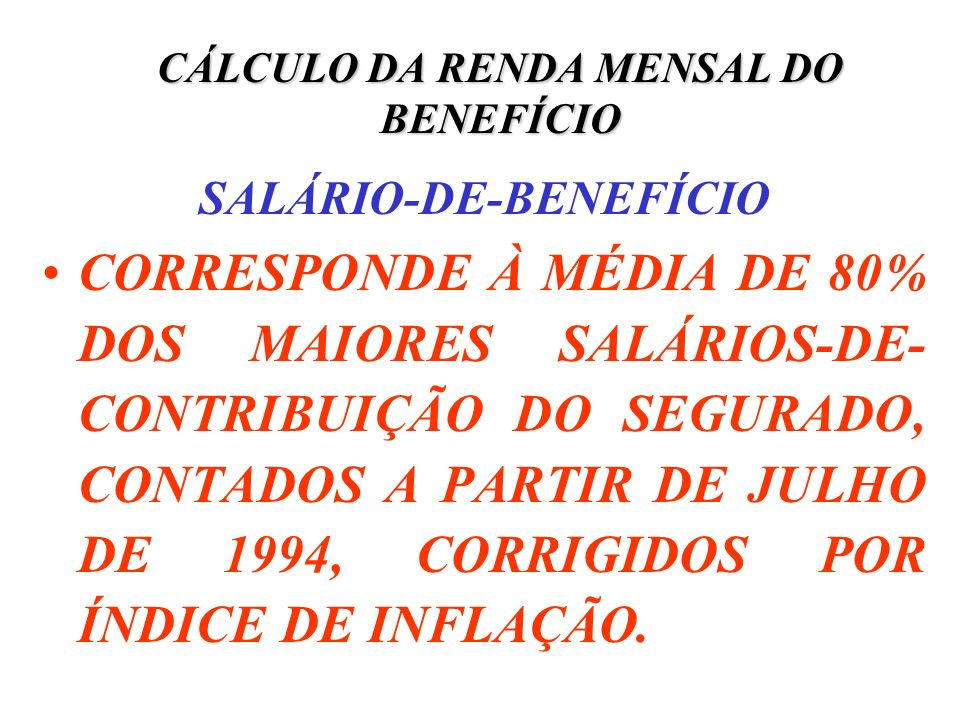 CÁLCULO DA RENDA MENSAL DO BENEFÍCIO SALÁRIO-DE-BENEFÍCIO CORRESPONDE À MÉDIA DE 80% DOS MAIORES SALÁRIOS-DE- CONTRIBUIÇÃO DO SEGURADO, CONTADOS A PAR