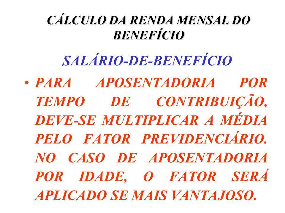 CÁLCULO DA RENDA MENSAL DO BENEFÍCIO SALÁRIO-DE-BENEFÍCIO PARA APOSENTADORIA POR TEMPO DE CONTRIBUIÇÃO, DEVE-SE MULTIPLICAR A MÉDIA PELO FATOR PREVIDE
