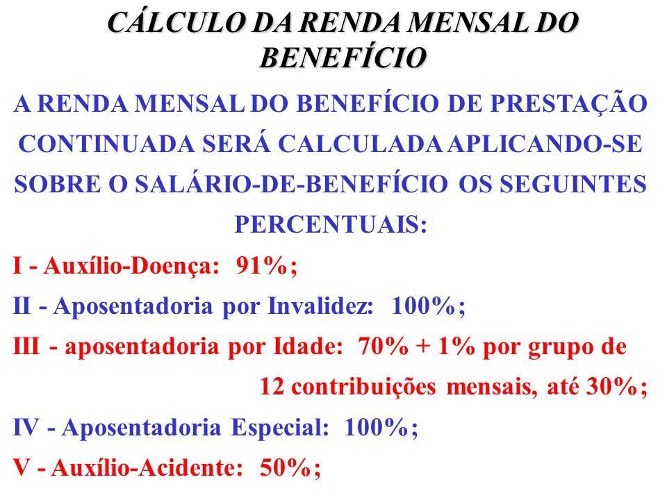 CÁLCULO DA RENDA MENSAL DO BENEFÍCIO A RENDA MENSAL DO BENEFÍCIO DE PRESTAÇÃO CONTINUADA SERÁ CALCULADA APLICANDO-SE SOBRE O SALÁRIO-DE-BENEFÍCIO OS S