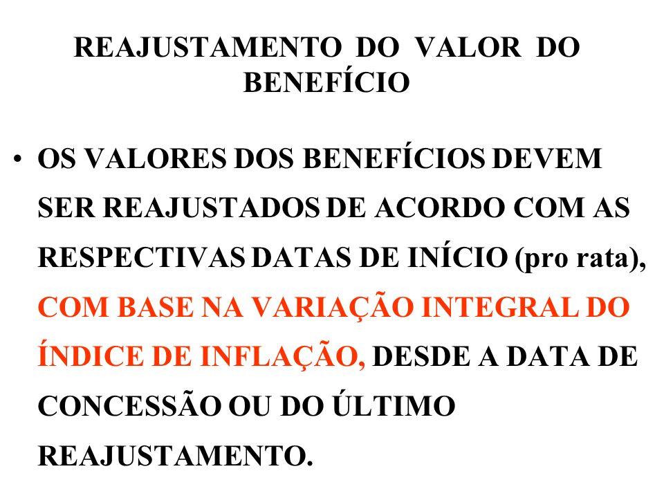 REAJUSTAMENTO DO VALOR DO BENEFÍCIO OS VALORES DOS BENEFÍCIOS DEVEM SER REAJUSTADOS DE ACORDO COM AS RESPECTIVAS DATAS DE INÍCIO (pro rata), COM BASE
