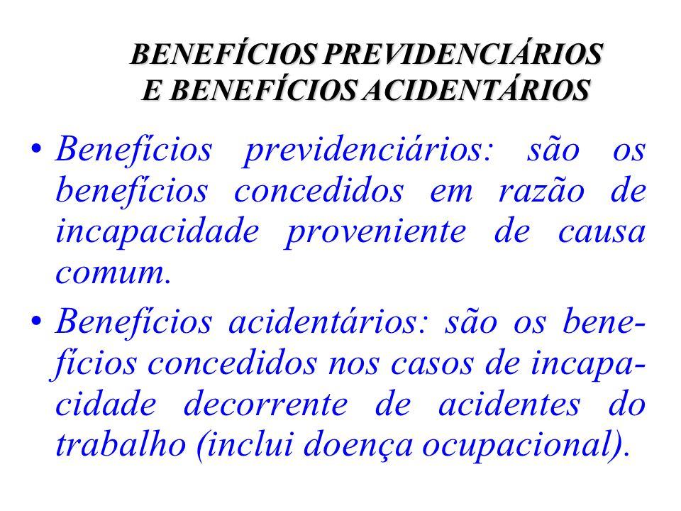 BENEFÍCIOS PREVIDENCIÁRIOS E BENEFÍCIOS ACIDENTÁRIOS Benefícios previdenciários: são os benefícios concedidos em razão de incapacidade proveniente de