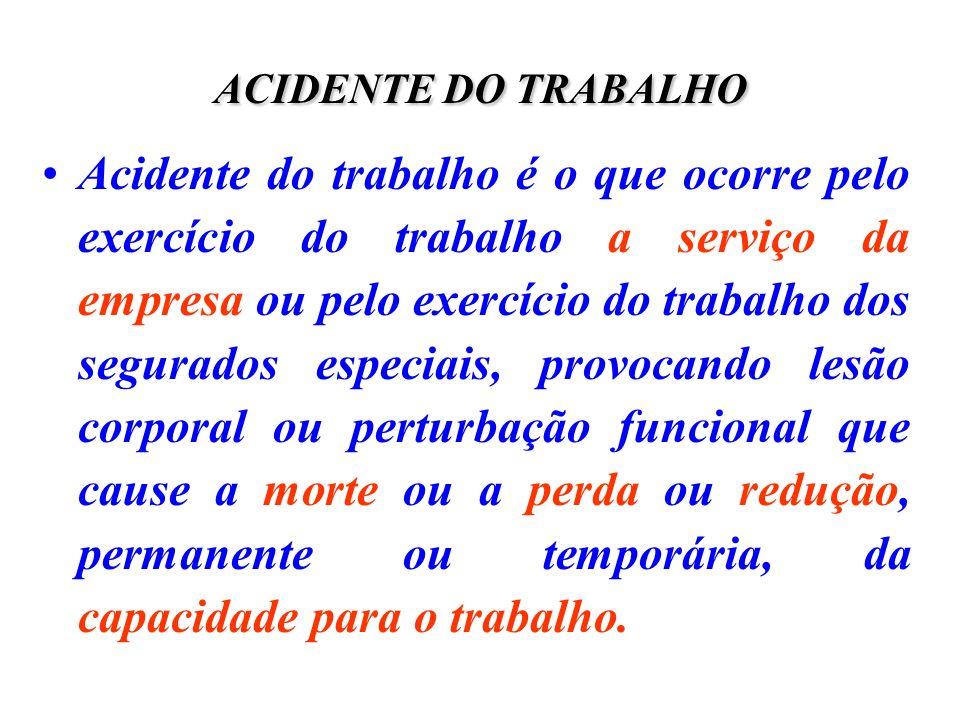 ACIDENTE DO TRABALHO Acidente do trabalho é o que ocorre pelo exercício do trabalho a serviço da empresa ou pelo exercício do trabalho dos segurados e