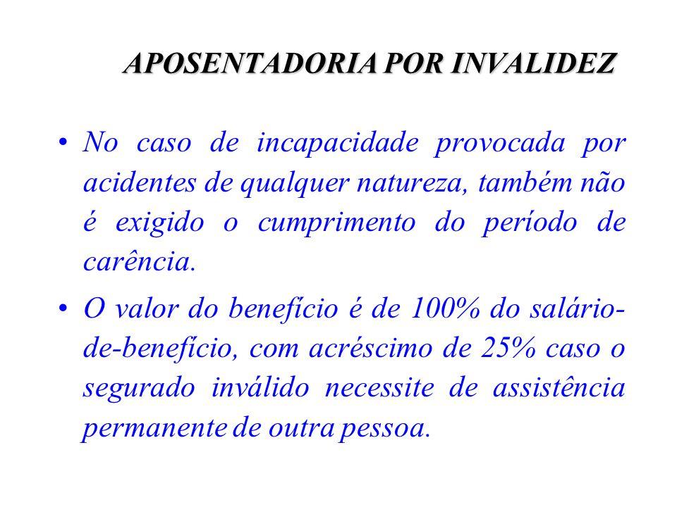 APOSENTADORIA POR INVALIDEZ No caso de incapacidade provocada por acidentes de qualquer natureza, também não é exigido o cumprimento do período de car