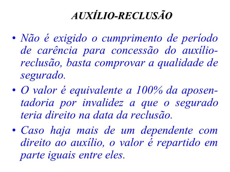 AUXÍLIO-RECLUSÃO Não é exigido o cumprimento de período de carência para concessão do auxílio- reclusão, basta comprovar a qualidade de segurado. O va