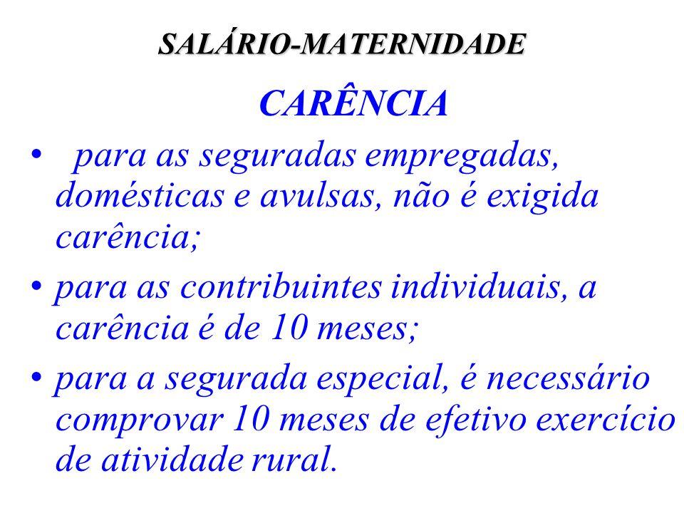 SALÁRIO-MATERNIDADE CARÊNCIA para as seguradas empregadas, domésticas e avulsas, não é exigida carência; para as contribuintes individuais, a carência
