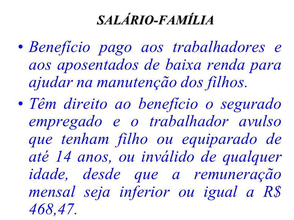 SALÁRIO-FAMÍLIA Benefício pago aos trabalhadores e aos aposentados de baixa renda para ajudar na manutenção dos filhos. Têm direito ao benefício o seg