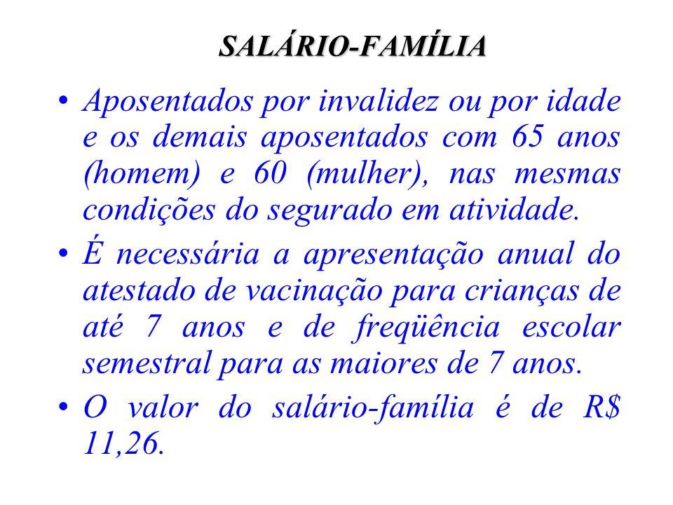 SALÁRIO-FAMÍLIA Aposentados por invalidez ou por idade e os demais aposentados com 65 anos (homem) e 60 (mulher), nas mesmas condições do segurado em