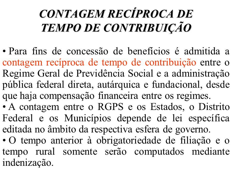 CONTAGEM RECÍPROCA DE TEMPO DE CONTRIBUIÇÃO Para fins de concessão de benefícios é admitida a contagem recíproca de tempo de contribuição entre o Regi
