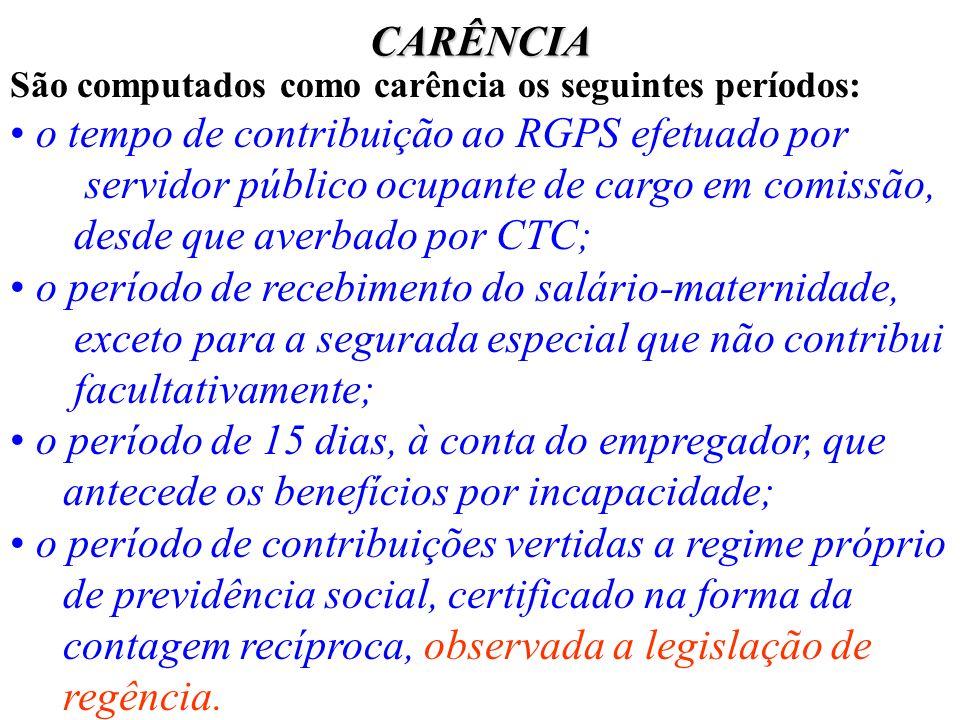 CARÊNCIA Não será computado como carência: o tempo de serviço militar; o período de recebimento de benefício por incapacidade, ainda que decorrente de acidente do trabalho, aí incluídos o auxílio-acidente e o auxílio-suplementar; o período de anistia (16-03-90 a 30-09-92) concedido pela Lei nº 8.878/94 (servidores públicos e empregados de estatais); o tempo de atividade rural anterior a 11-91; o período de retroação de DIC; o período referente a indenização.