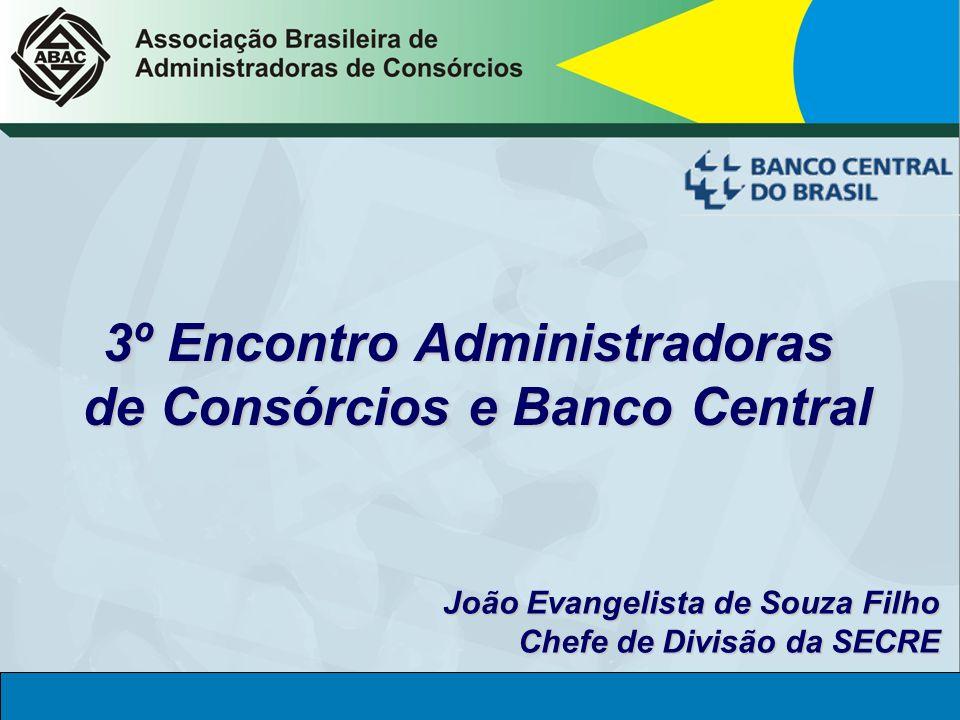 Deinf Mai/2005 3º Encontro Administradoras de Consórcios e Banco Central 2005 3º Encontro Administradoras de Consórcios e Banco Central João Evangelis