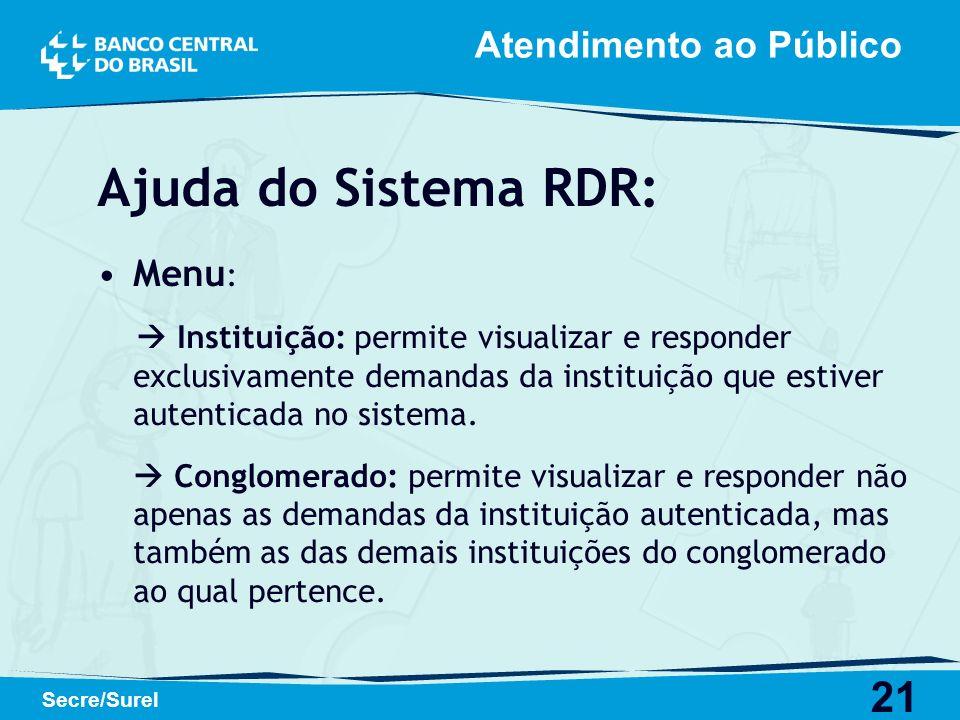 21 Secre/Surel Atendimento ao Público Ajuda do Sistema RDR: Menu : Instituição: permite visualizar e responder exclusivamente demandas da instituição