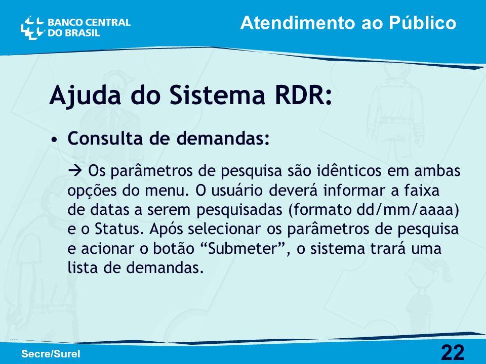 22 Secre/Surel Atendimento ao Público Ajuda do Sistema RDR: Consulta de demandas: Os parâmetros de pesquisa são idênticos em ambas opções do menu. O u