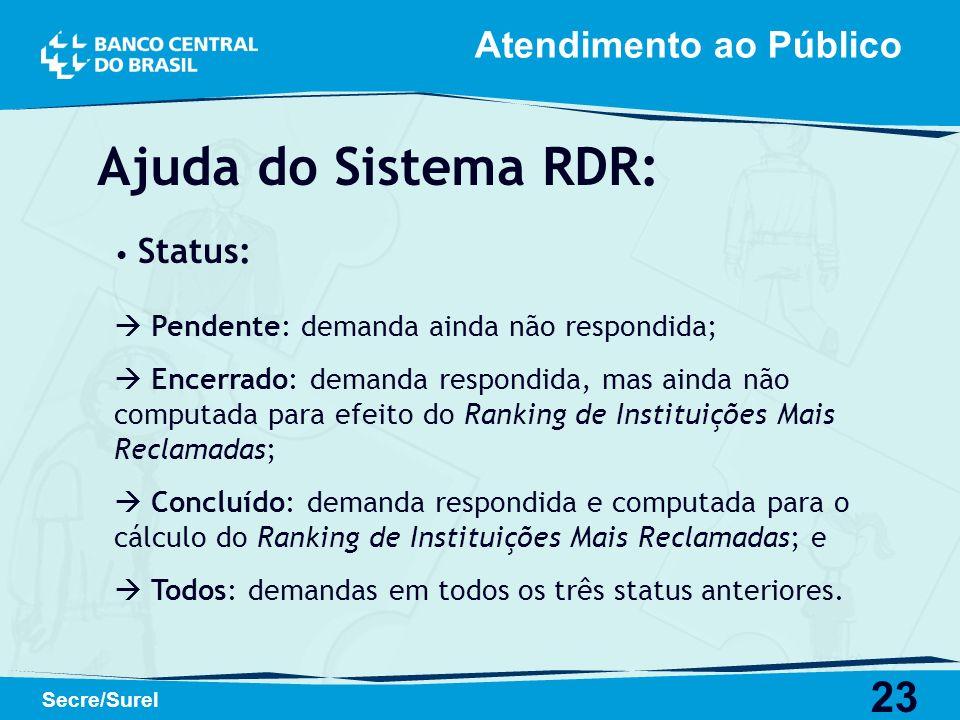 23 Secre/Surel Atendimento ao Público Ajuda do Sistema RDR: Status: Pendente: demanda ainda não respondida; Encerrado: demanda respondida, mas ainda n