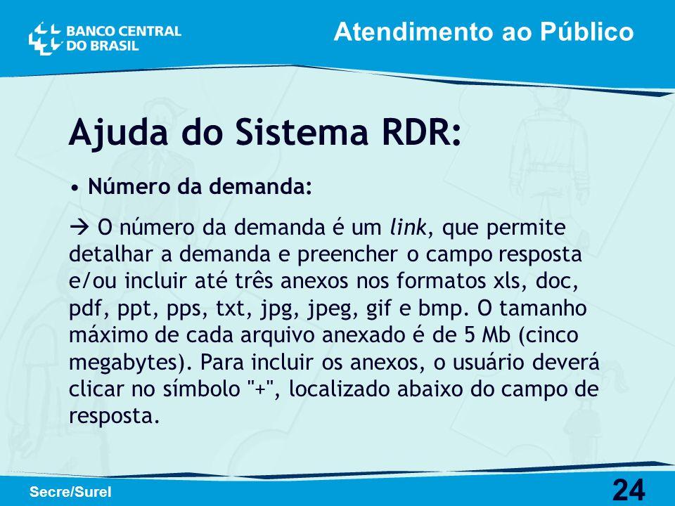 24 Secre/Surel Atendimento ao Público Ajuda do Sistema RDR: Número da demanda: O número da demanda é um link, que permite detalhar a demanda e preench
