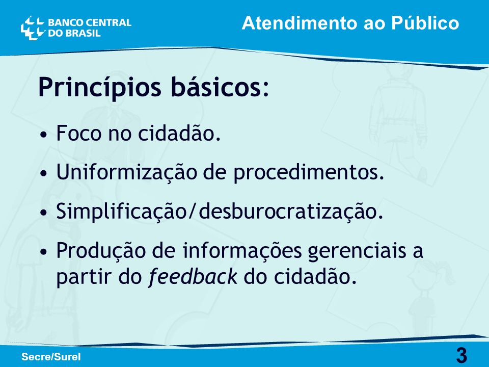 3 Secre/Surel Princípios básicos: Foco no cidadão. Uniformização de procedimentos. Simplificação/desburocratização. Produção de informações gerenciais