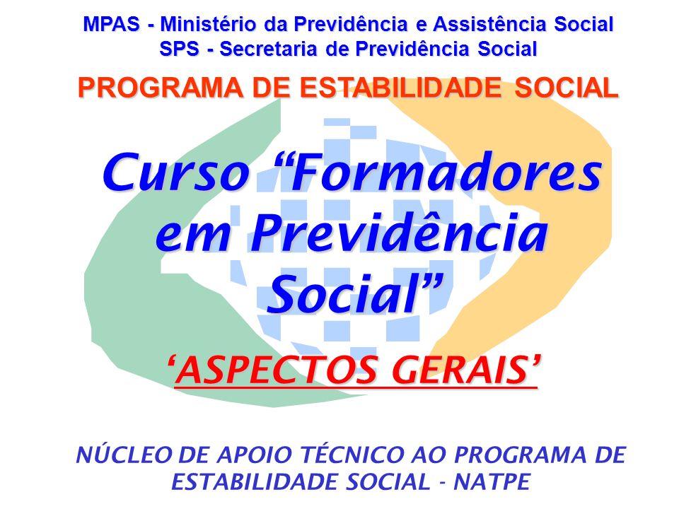 MPAS - Ministério da Previdência e Assistência Social SPS - Secretaria de Previdência Social PROGRAMA DE ESTABILIDADE SOCIAL Curso Formadores em Previ