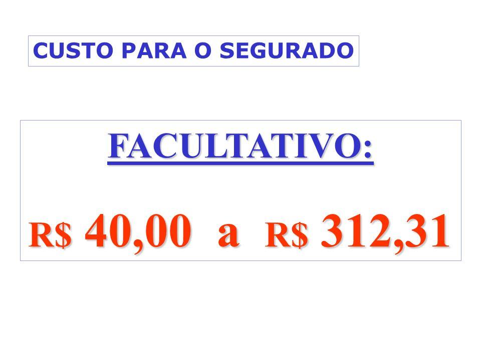FACULTATIVO: R$ 40,00 a R$ 312,31