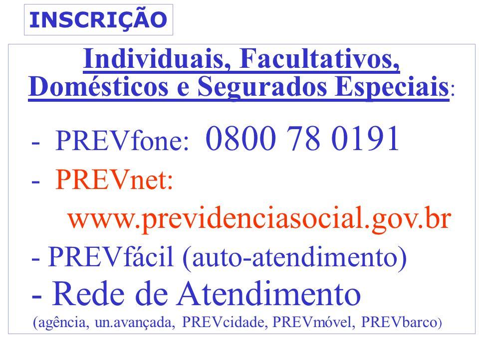Individuais, Facultativos, Domésticos e Segurados Especiais : - PREVfone: 0800 78 0191 - PREVnet: www.previdenciasocial.gov.br - PREVfácil (auto-atend