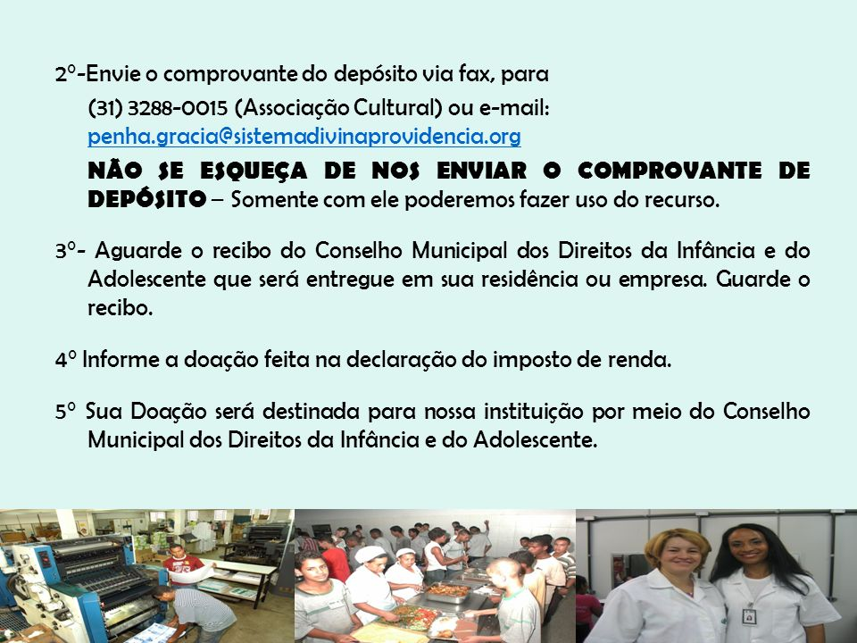 2°-Envie o comprovante do depósito via fax, para (31) 3288-0015 (Associação Cultural) ou e-mail: penha.gracia@sistemadivinaprovidencia.org penha.graci