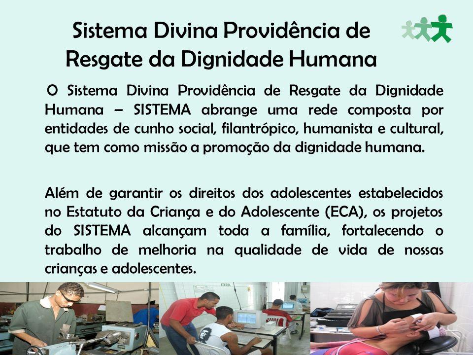 Sistema Divina Providência de Resgate da Dignidade Humana O Sistema Divina Providência de Resgate da Dignidade Humana – SISTEMA abrange uma rede compo
