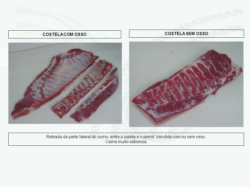 COSTELA COM OSSO COSTELA SEM OSSO Retirada da parte lateral do suíno, entre a paleta e o pernil. Vendida com ou sem osso. Carne muito saborosa