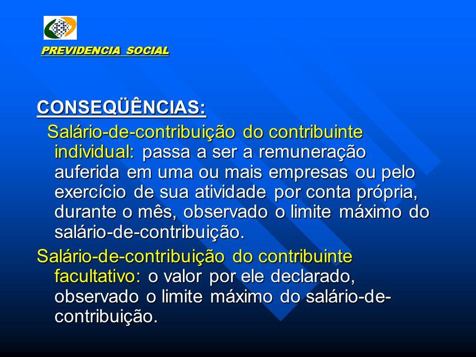 PREVIDENCIA SOCIAL CONSEQÜÊNCIAS: Salário-de-contribuição do contribuinte individual: passa a ser a remuneração auferida em uma ou mais empresas ou pe