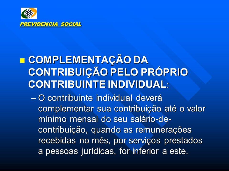 PREVIDENCIA SOCIAL COMPLEMENTAÇÃO DA CONTRIBUIÇÃO PELO PRÓPRIO CONTRIBUINTE INDIVIDUAL : COMPLEMENTAÇÃO DA CONTRIBUIÇÃO PELO PRÓPRIO CONTRIBUINTE INDI