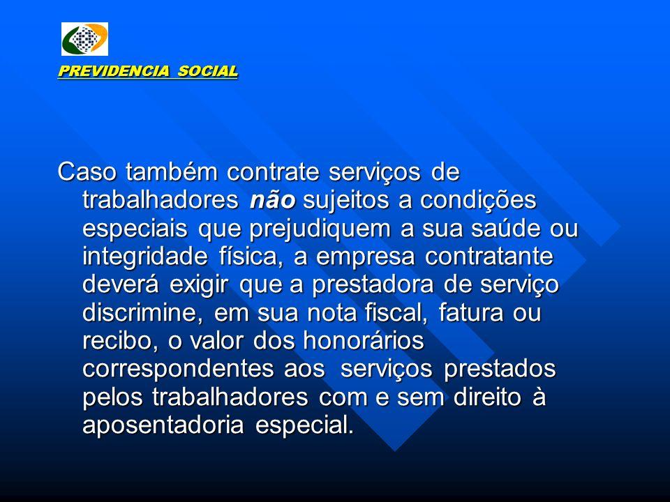 PREVIDENCIA SOCIAL Caso também contrate serviços de trabalhadores não sujeitos a condições especiais que prejudiquem a sua saúde ou integridade física
